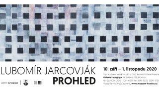 ZAVŘENO: Lubomír Jarcovják – Prohled / fotogalerie / Pozvánka na výstavu Lubomíra Jarcovjáka